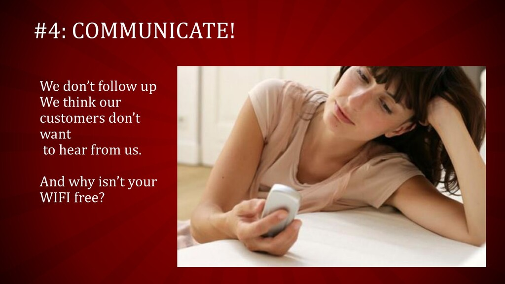 #4: COMMUNICATE! We don't follow up We think ou...