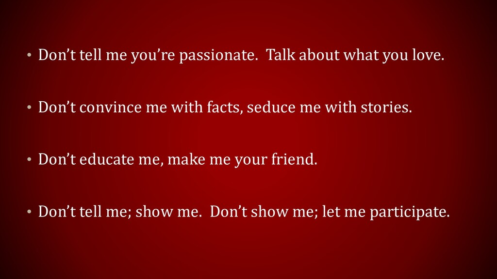 • Don't tell me you're passionate. Talk about w...