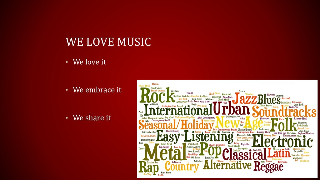 WE LOVE MUSIC • We love it • We embrace it • We...