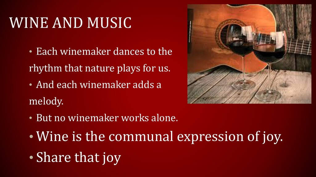 WINE AND MUSIC • Each winemaker dances to the r...