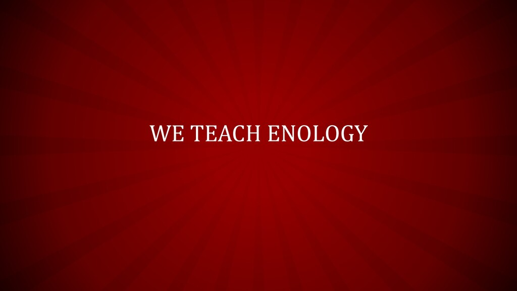 WE TEACH ENOLOGY