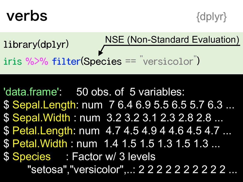 "library(dplyr) iris %>% filter(Species == ""vers..."