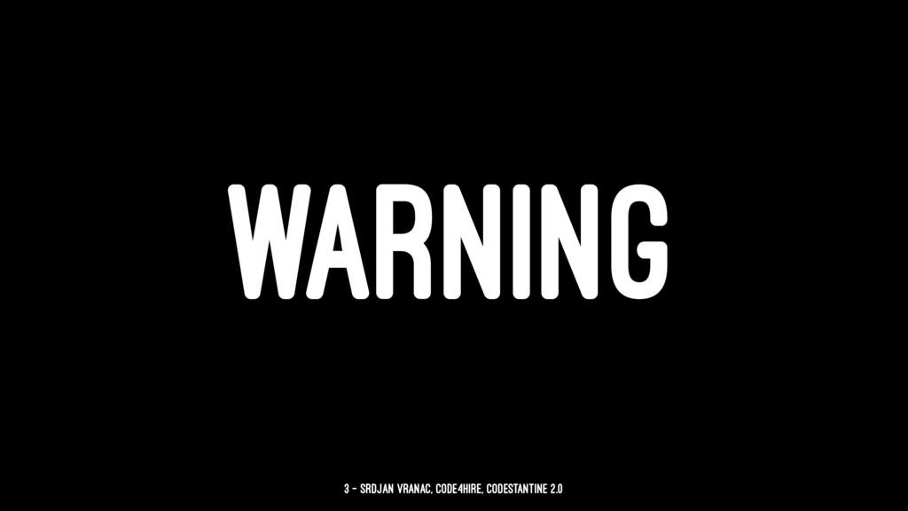 WARNING 3 — Srdjan Vranac, Code4Hire, CODEstant...