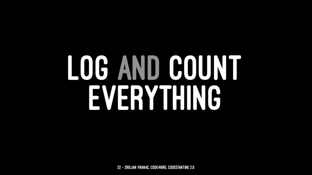 LOG AND COUNT EVERYTHING 22 — Srdjan Vranac, Co...