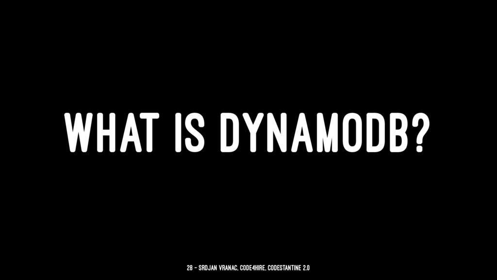 WHAT IS DYNAMODB? 28 — Srdjan Vranac, Code4Hire...