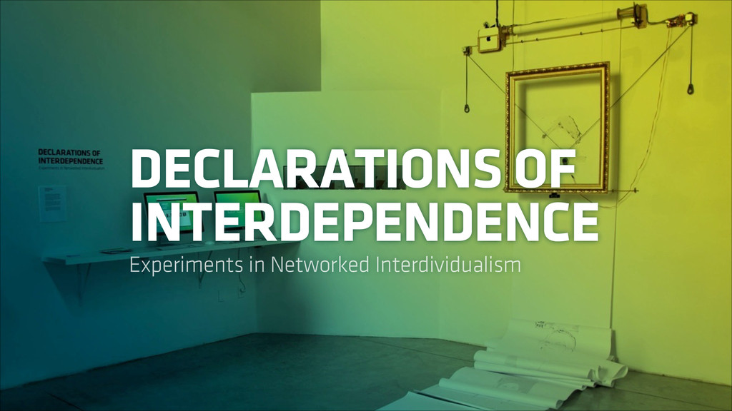 DECLARATIONS OF INTERDEPENDENCE Experiments in ...