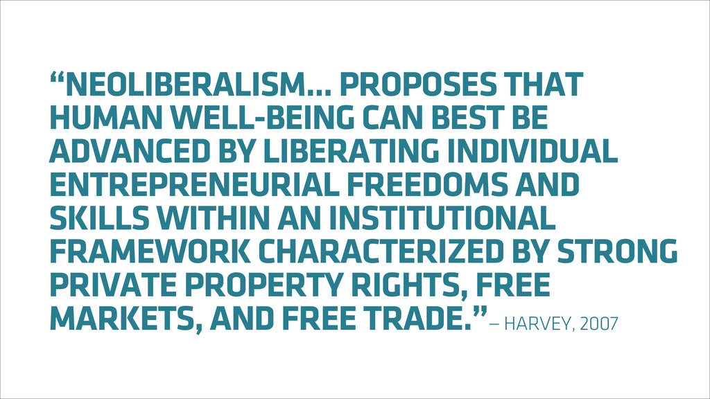 """NEOLIBERALISM... PROPOSES THAT HUMAN WELL-BEIN..."