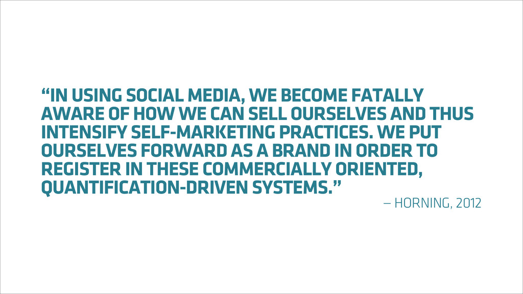 """""""IN USING SOCIAL MEDIA, WE BECOME FATALLY AWARE..."""