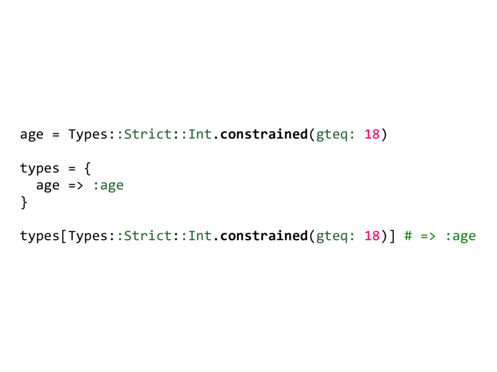 age = Types::Strict::Int.constrained(gteq: 18) ...