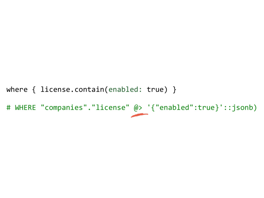 where { license.contain(enabled: true) } # WHER...