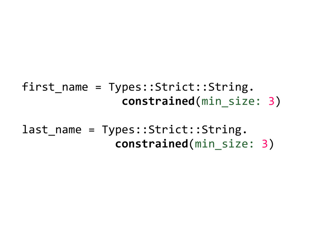 first_name = Types::Strict::String. constrained...