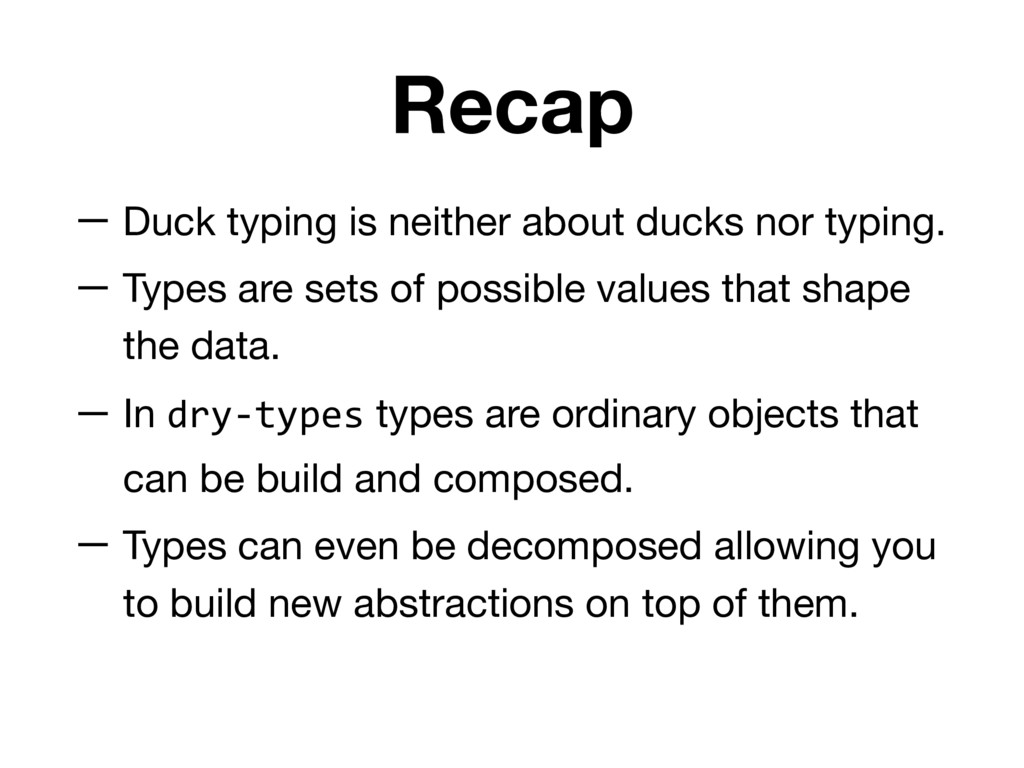 Recap — Duck typing is neither about ducks nor ...