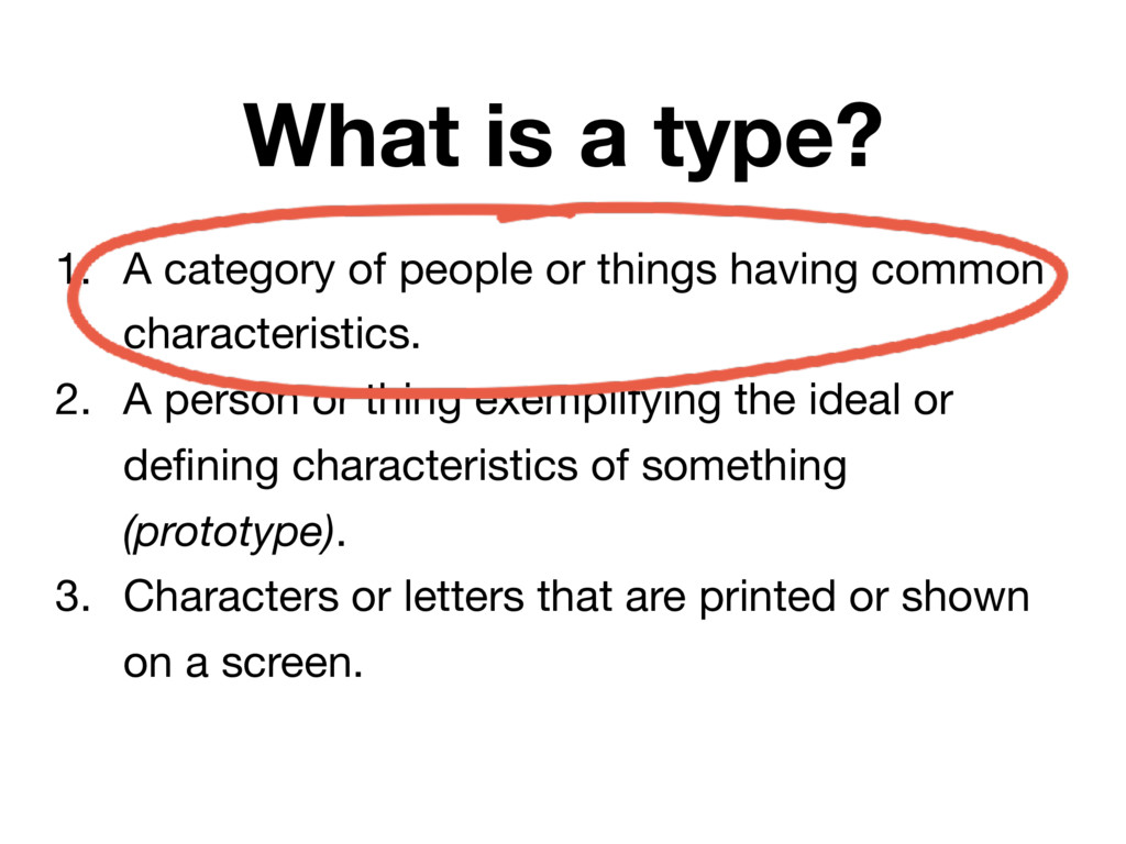 What is a type? 1. A category of people or thin...