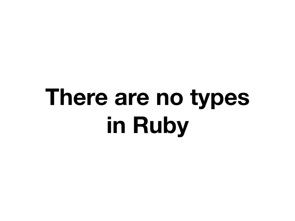 There are no types in Ruby