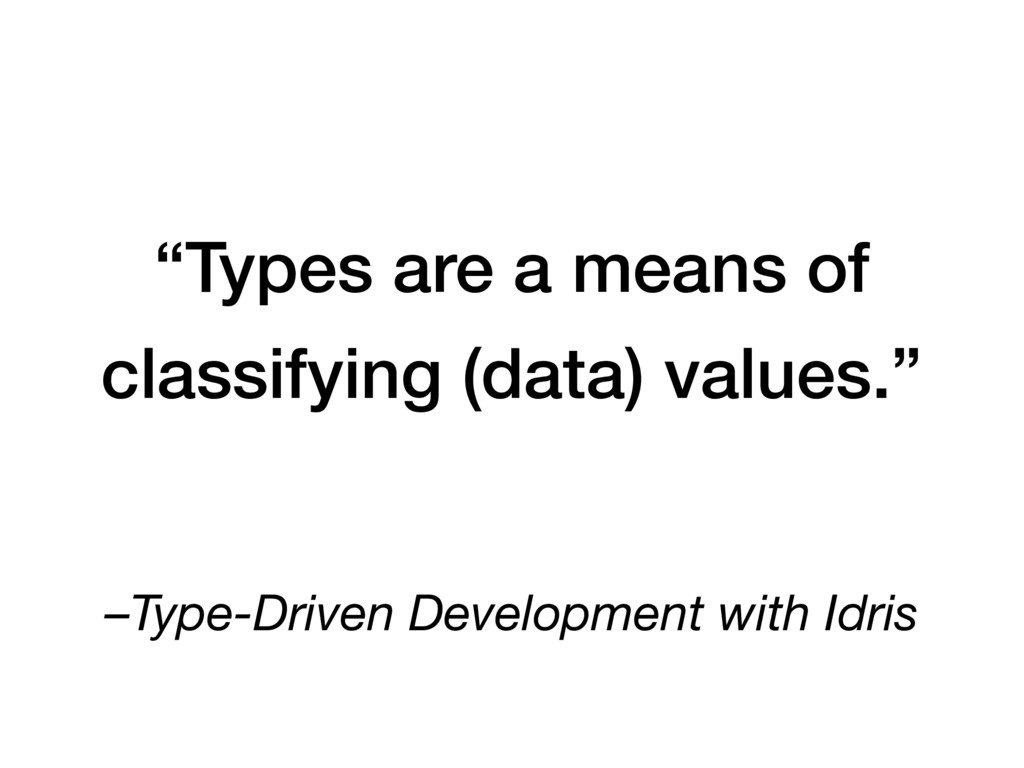 "–Type-Driven Development with Idris ""Types are ..."