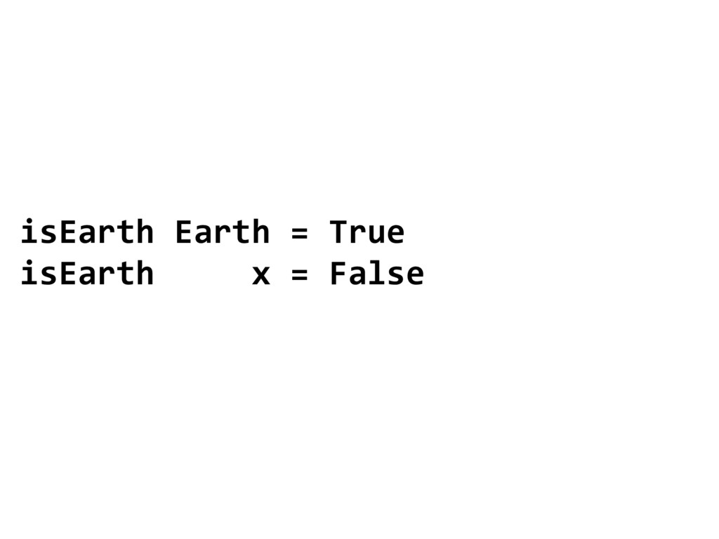 isEarth Earth = True isEarth x = False
