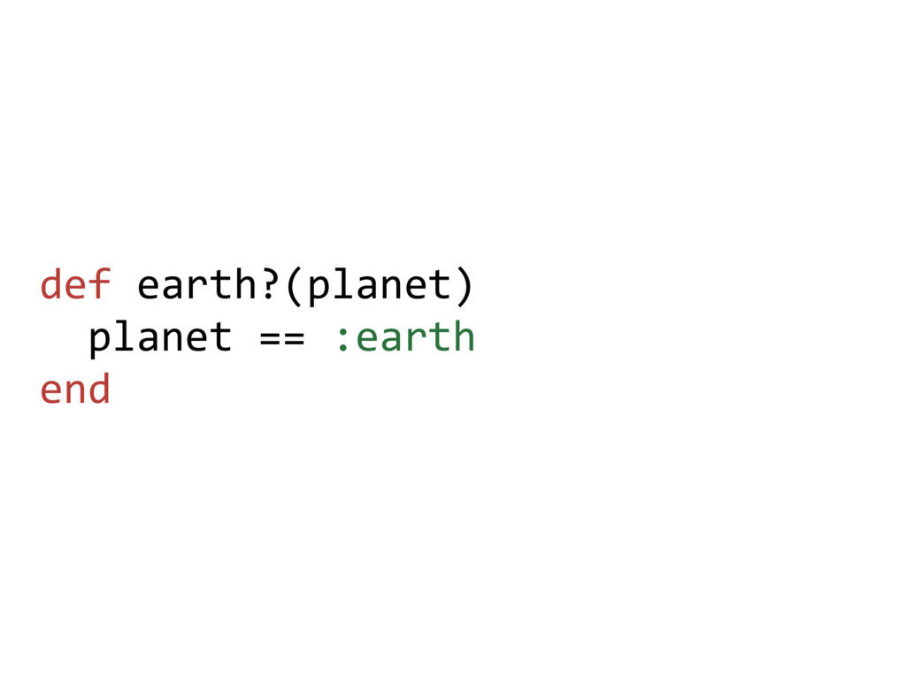 def earth?(planet) planet == :earth end