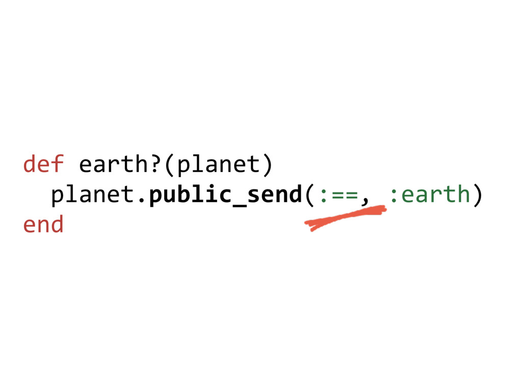 def earth?(planet) planet.public_send(:==, :ear...