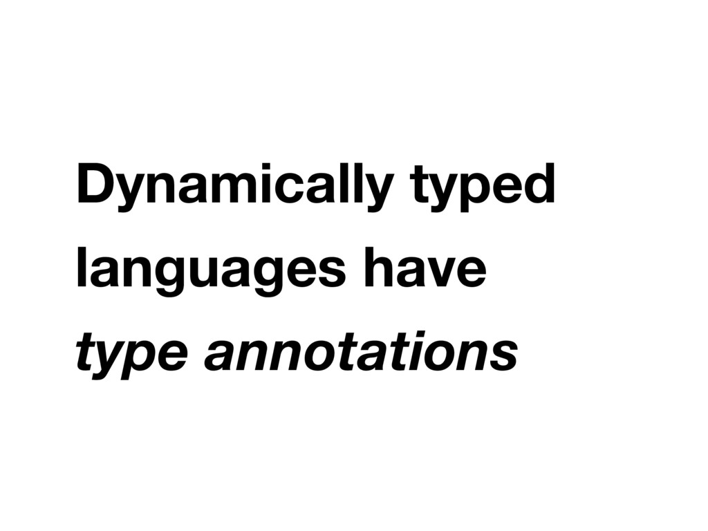 Dynamically typed languages have type annotatio...