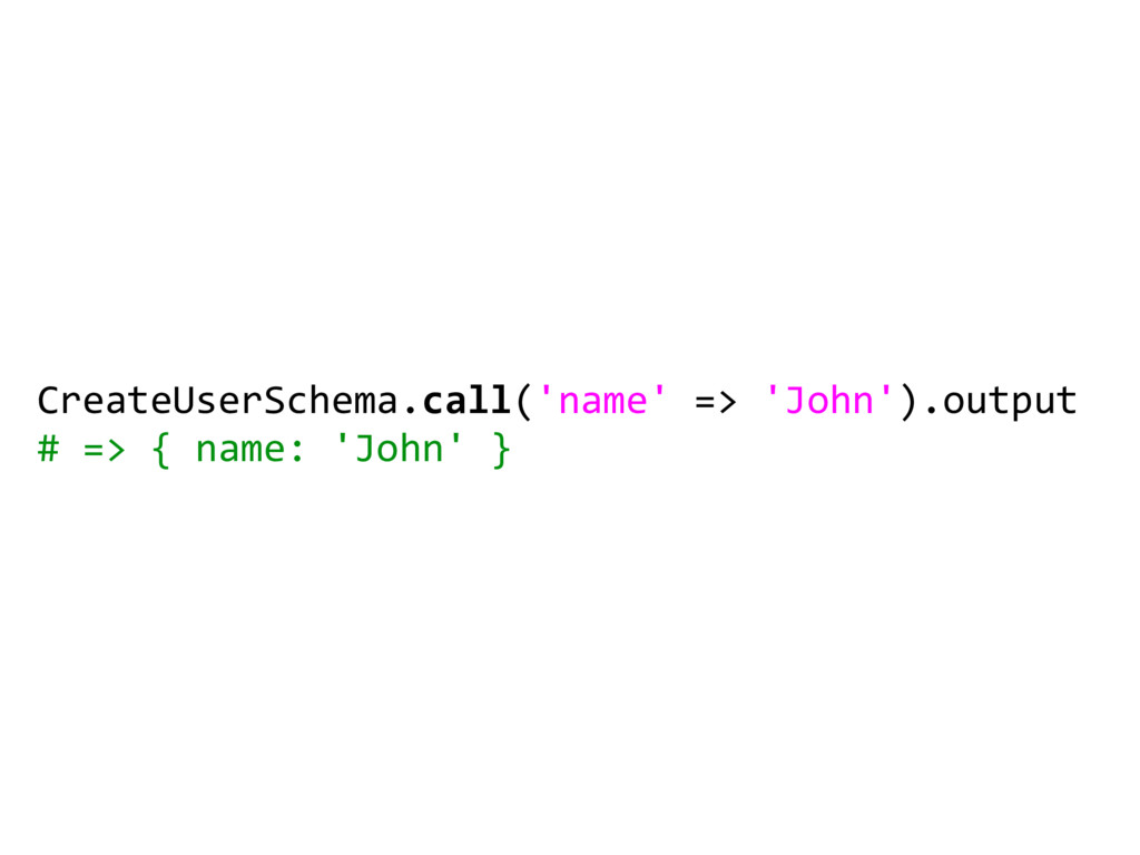 CreateUserSchema.call('name' => 'John').output ...