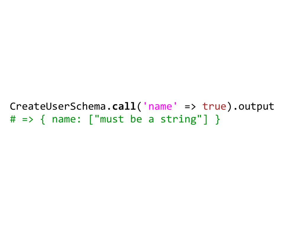 CreateUserSchema.call('name' => true).output # ...
