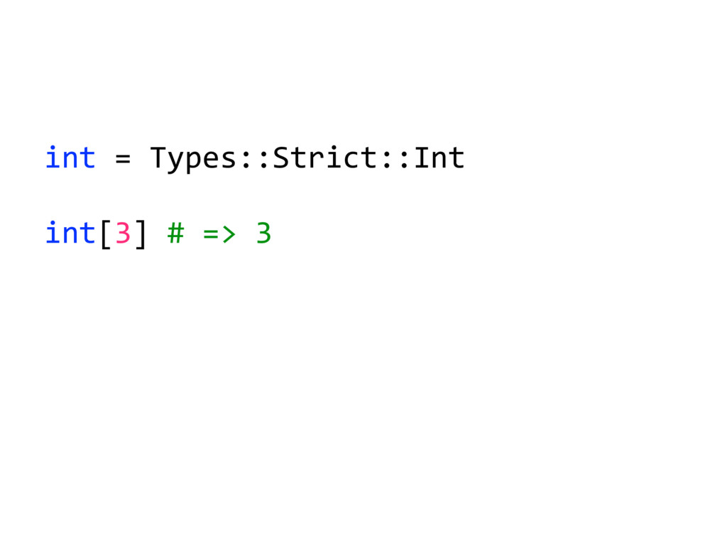 int = Types::Strict::Int int[3] # => 3