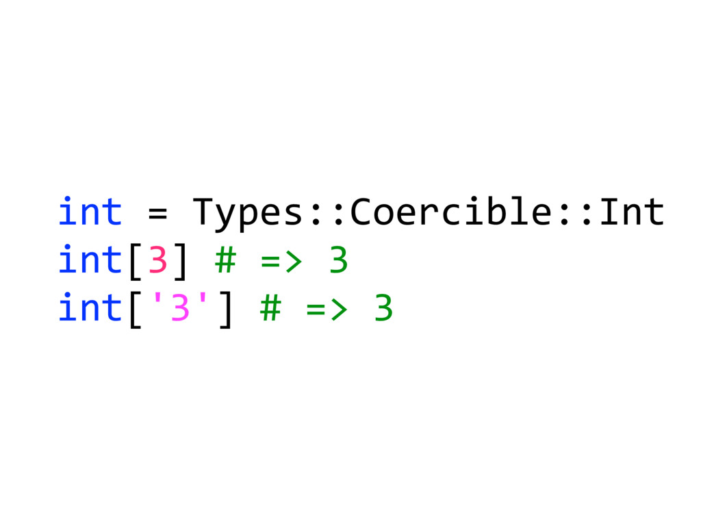 int = Types::Coercible::Int int[3] # => 3 int['...