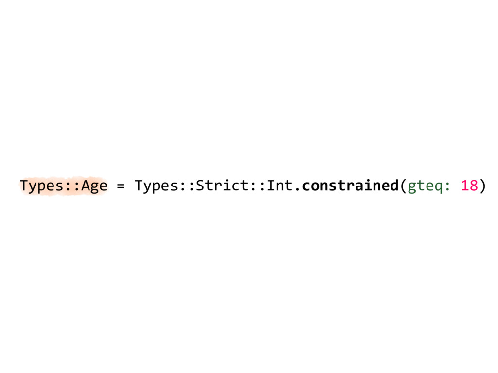 Types::Age = Types::Strict::Int.constrained(gte...