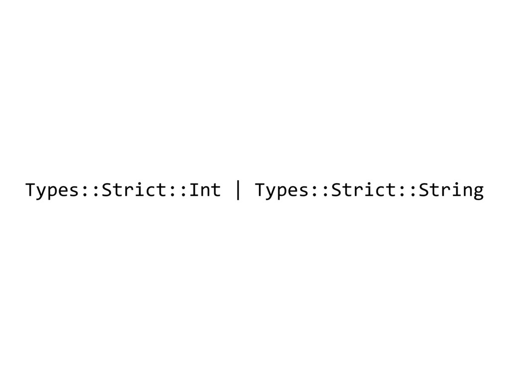 Types::Strict::Int | Types::Strict::String