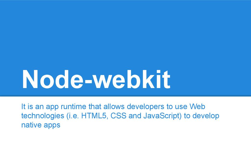 Node-webkit It is an app runtime that allows de...