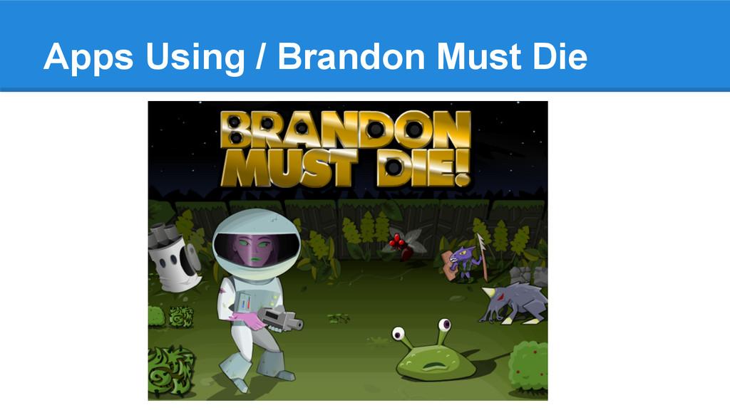 Apps Using / Brandon Must Die
