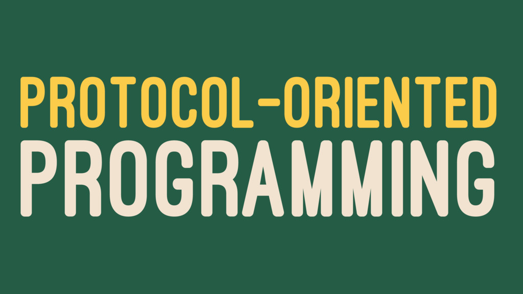 PROTOCOL-ORIENTED PROGRAMMING