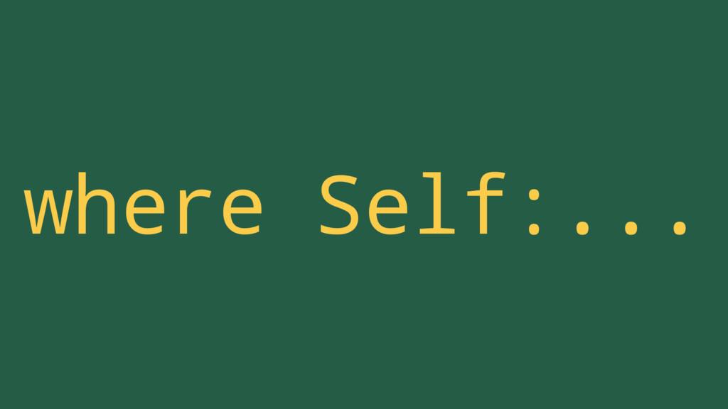 where Self:...