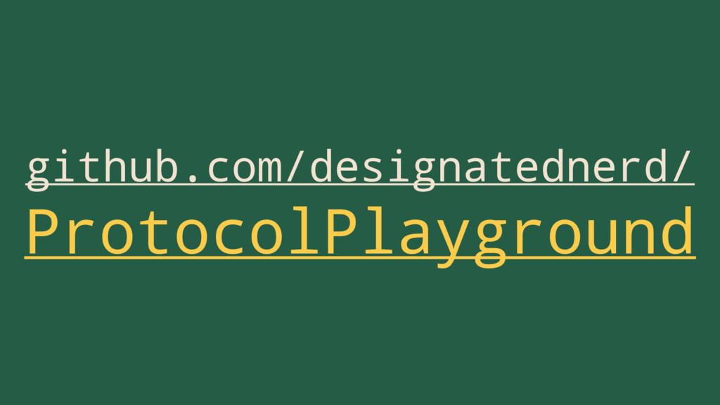 github.com/designatednerd/ ProtocolPlayground