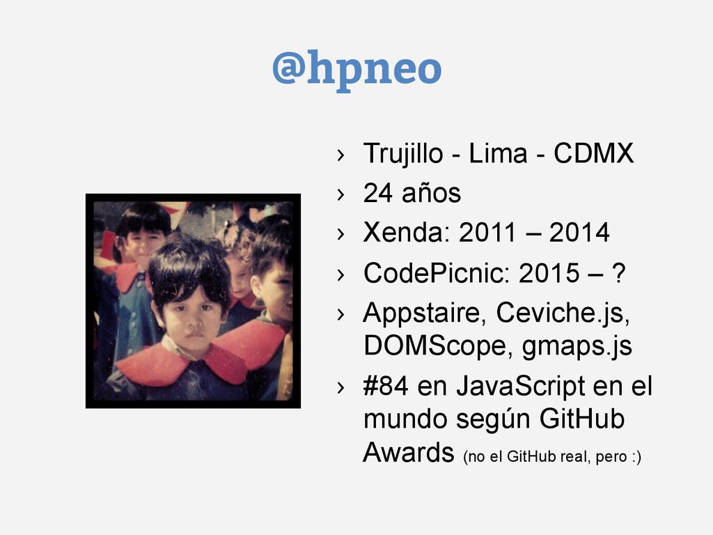 @hpneo › Trujillo - Lima - CDMX › 24 años › ...