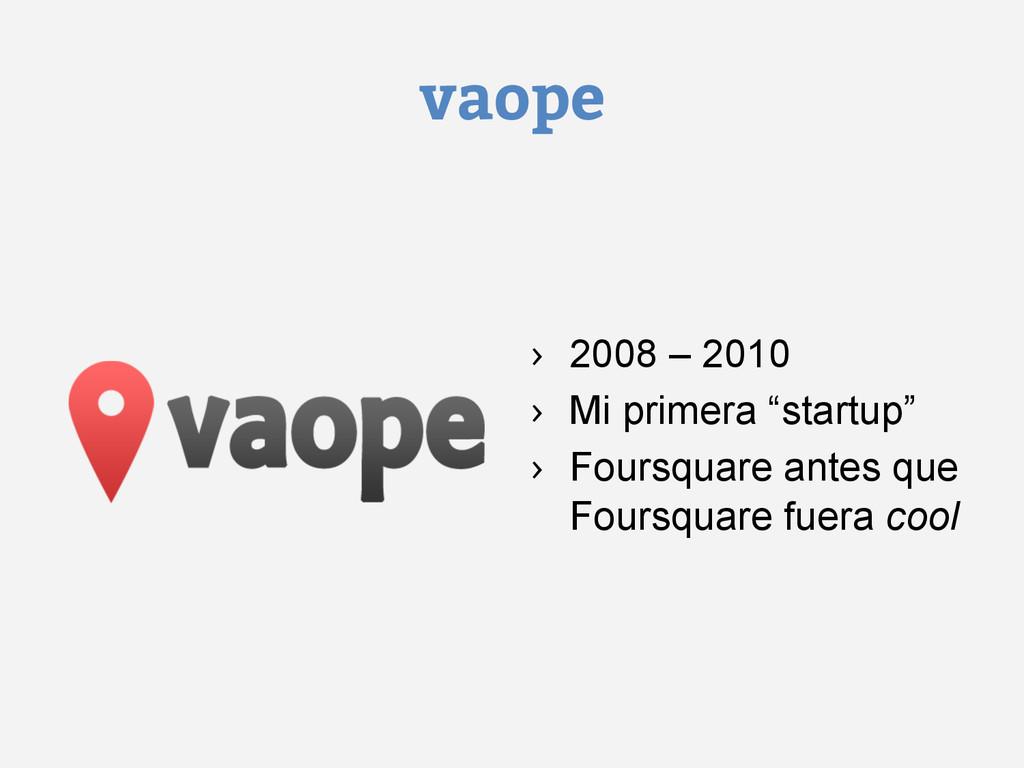 "vaope › 2008 – 2010 › Mi primera ""startup"" ›..."