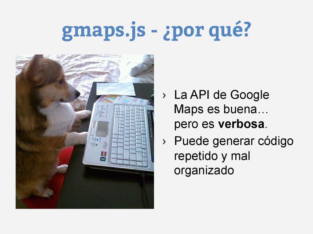 gmaps.js - ¿por qué? › La API de Google Maps e...