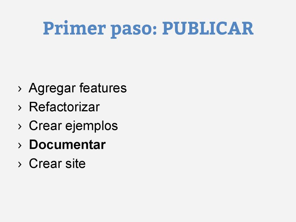Primer paso: PUBLICAR › Agregar features › Re...