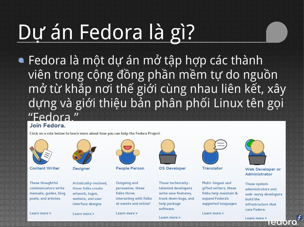 Fedora là một dự án mở tập hợp các thành viên t...