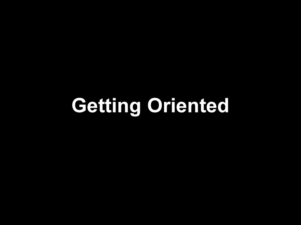 Getting Oriented