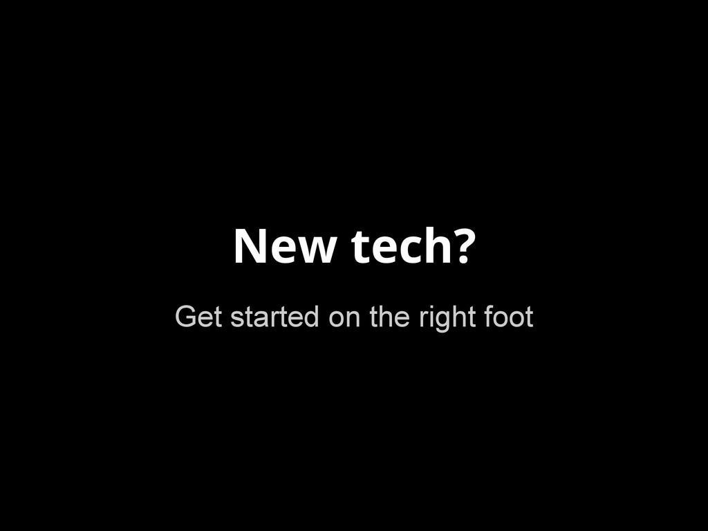 New tech? Get started on the right foot