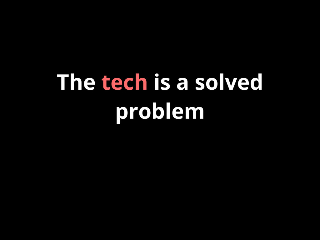 The tech is a solved problem