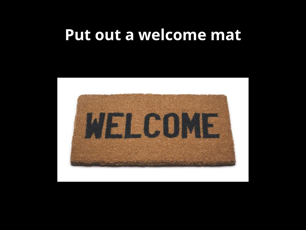 Put out a welcome mat
