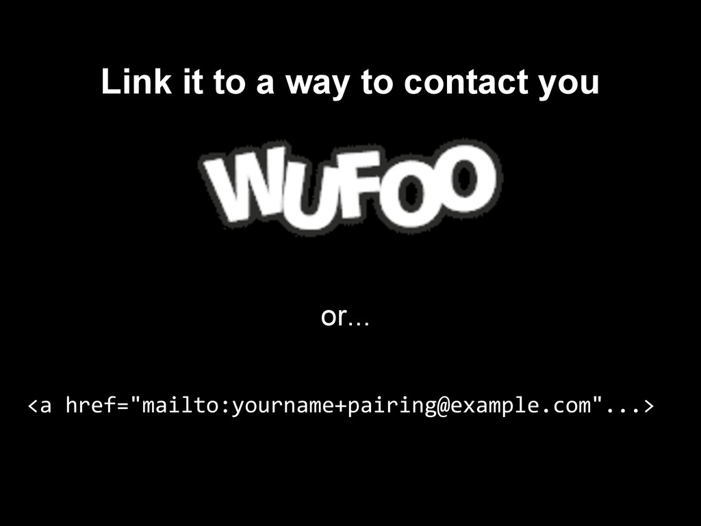 "Link it to a way to contact you <a href=""mailto..."