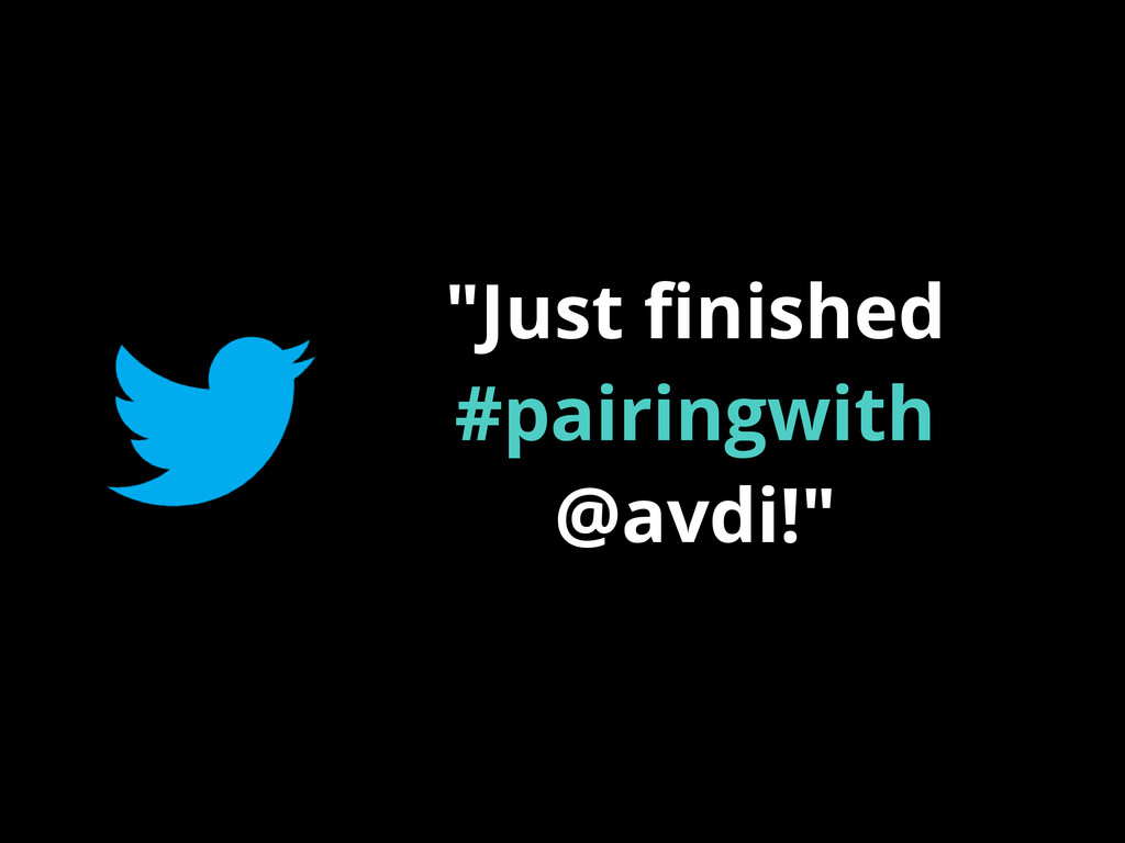 """Just finished #pairingwith @avdi!"""