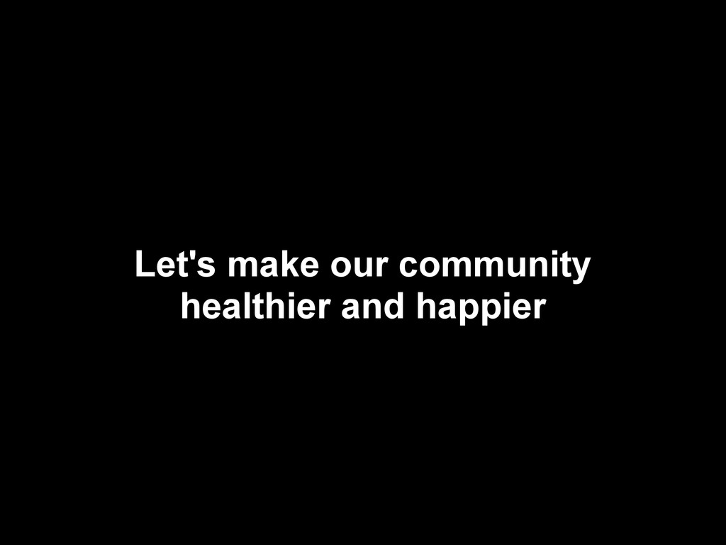 Let's make our community healthier and happier
