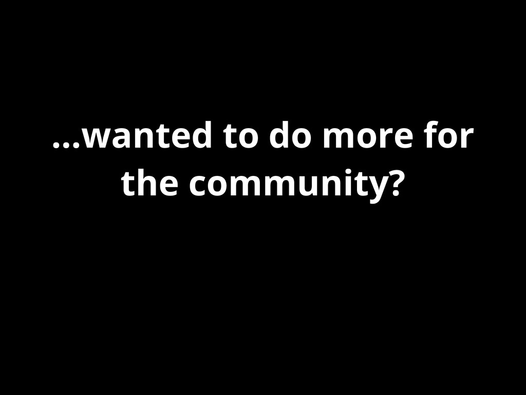 ...wanted to do more for the community?