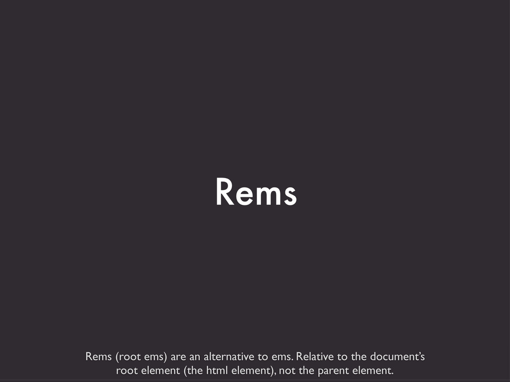 Rems (root ems) are an alternative to ems. Rela...