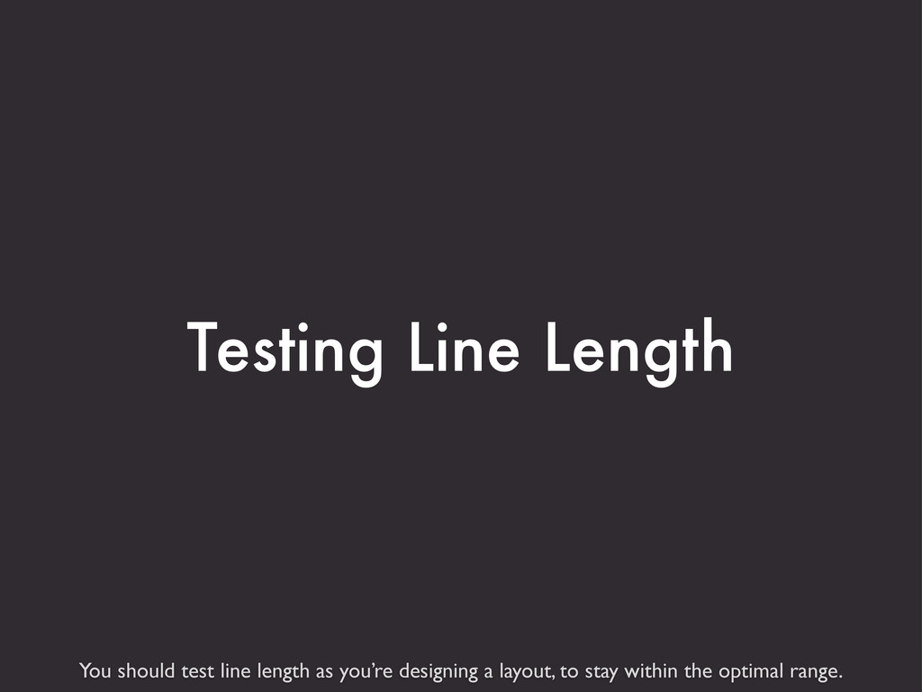 You should test line length as you're designing...