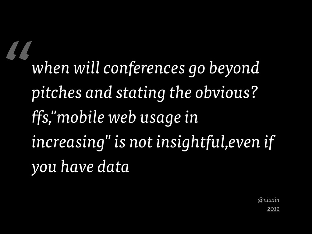 @nixxin 2012 when will conferences go beyond pi...